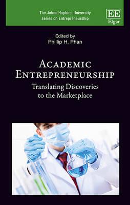 Academic Entrepreneurship: Translating Discoveries to the Marketplace - The Johns Hopkins University Series on Entrepreneurship (Hardback)
