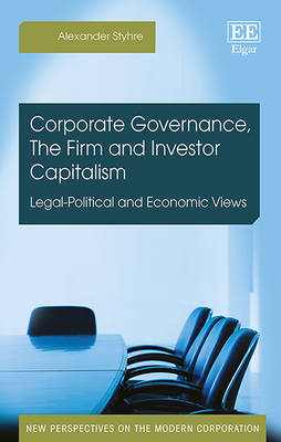 Corporate Governance, the Firm and Investor Capitalism: Legal-Political and Economic Views - New Perspectives on the Modern Corporation Series (Hardback)