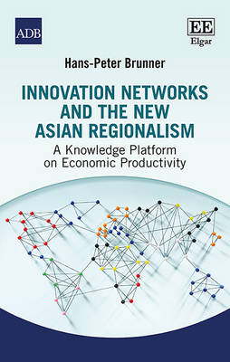 Innovation Networks and the New Asian Regionalism: A Knowledge Platform on Economic Productivity (Hardback)