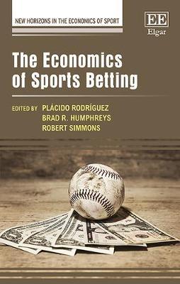 The Economics of Sports Betting - New Horizons in the Economics of Sport Series (Hardback)