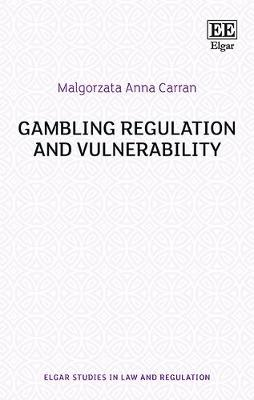 Gambling Regulation and Vulnerability - Elgar Studies in Law and Regulation (Hardback)