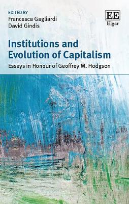 Institutions and Evolution of Capitalism: Essays in Honour of Geoffrey M. Hodgson (Hardback)