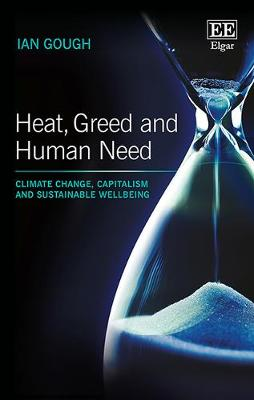 Heat, Greed and Human Need: Climate Change, Capitalism and Sustainable Wellbeing (Hardback)