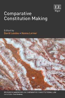 Comparative Constitution Making - Research Handbooks in Comparative Constitutional Law Series (Hardback)