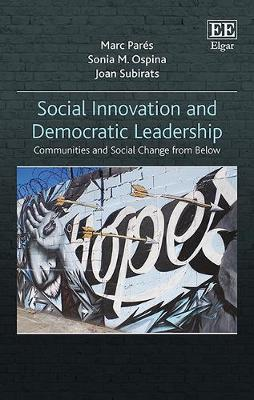 Social Innovation and Democratic Leadership: Communities and Social Change from Below (Hardback)