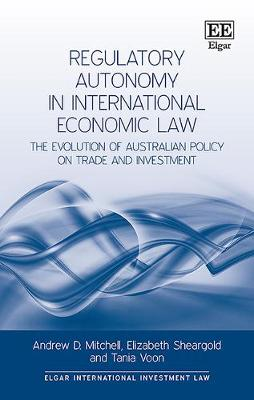 Regulatory Autonomy in International Economic Law: The Evolution of Australian Policy on Trade and Investment - Elgar International Investment Law Series (Hardback)