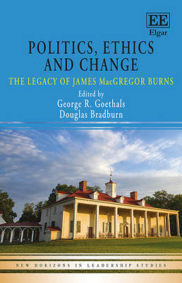 Politics, Ethics and Change: The Legacy of James Macgregor Burns - New Horizons in Leadership Studies Series (Hardback)