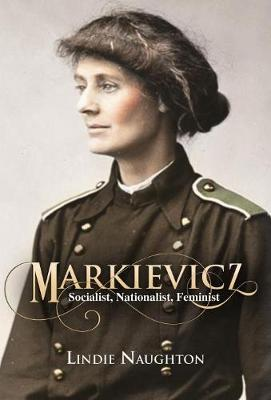 Markievicz: A Most Outrageous Rebel (Hardback)