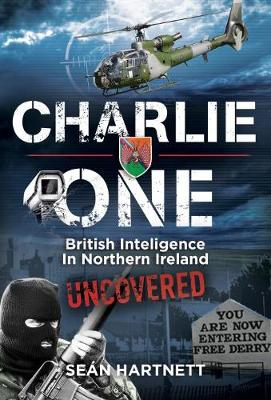 Charlie One: The True Story of an Irishman in the British Army and His Role in Covert Counter-Terrorism Operations in Northern Ireland (Paperback)