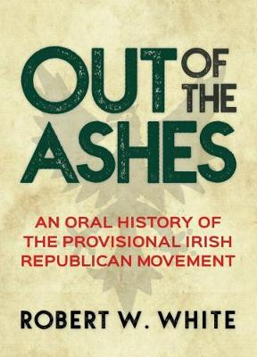 Out of the Ashes: An Oral History of the Provisional Irish Republican Movement (Paperback)