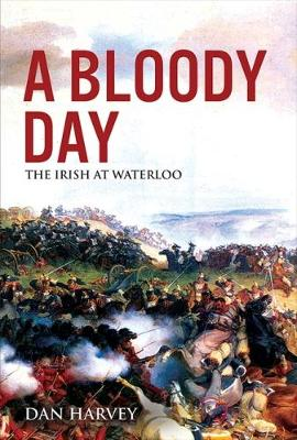 A Bloody Day: The Irish at Waterloo (Paperback)