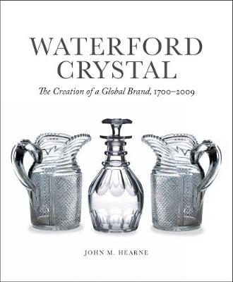 Waterford Crystal: The Creation of a Global Brand (Hardback)