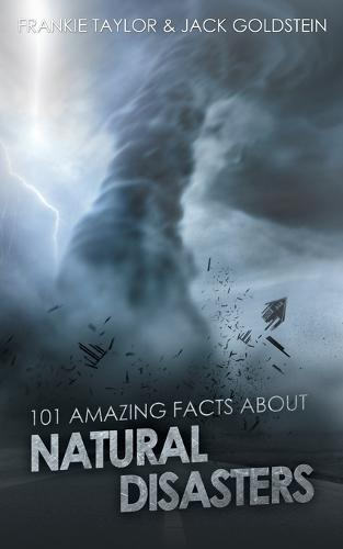 101 Amazing Facts about Natural Disasters (Paperback)
