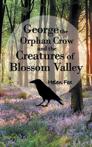 George the Orphan Crow and the Creatures of Blossom Valley (Paperback)