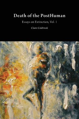 Death of the Posthuman: Volume 1: Essays on Extinction - Critical Climate Change (Paperback)