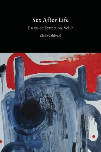 Sex After Life: Volume 2: Essays on Extinction - Critical Climate Change (Paperback)