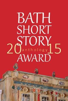 The Bath Short Story Award Anthology 2015 (Paperback)