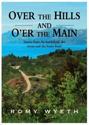 Over The Hills And O'er The Main: Stories from the battlefield, the ocean and the home front (Paperback)