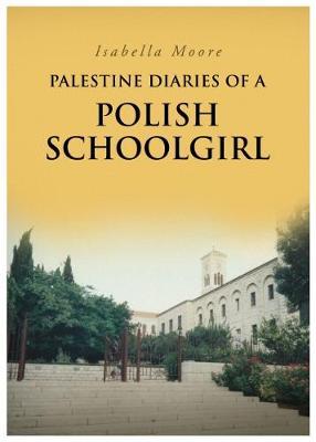 Palestine Diaries Of A Polish Schoolgirl (Paperback)