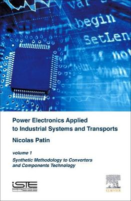 Power Electronics Applied to Industrial Systems and Transports, Volume 1: Synthetic Methodology to Converters and Components Technology (Hardback)