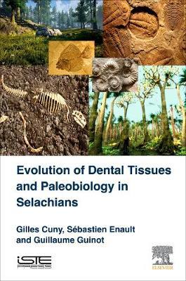 Evolution of Dental Tissues and Paleobiology in Selachians (Hardback)