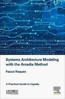 Systems Architecture Modeling with the Arcadia Method: A Practical Guide to Capella (Hardback)