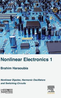 Nonlinear Electronics 1: Nonlinear Dipoles, Harmonic Oscillators and Switching Circuits (Hardback)