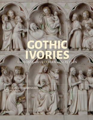 Gothic Ivories: Calouste Gulbenkian Museum (Hardback)