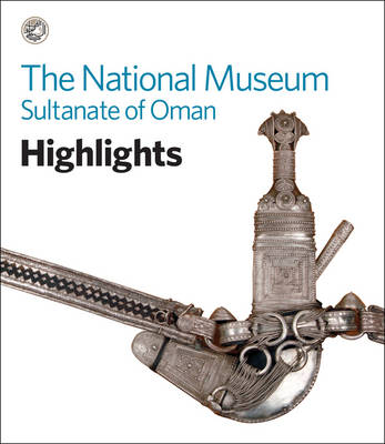 The National Museum, Sultanate of Oman: Highlights - Highlights! (Paperback)