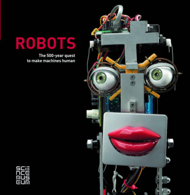 Robots: The 500-Year Quest to Make Machines Human (Hardback)