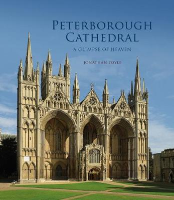 Peterborough Cathedral: A Glimpse of Heaven - English Cathedrals (Paperback)