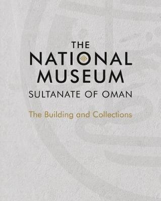 The National Museum, Sultanate of Oman (Hardback)