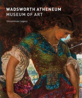 Wadsworth Atheneum Museum of Art: Uncommon Legacy (Paperback)