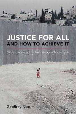Justice for All and How to Achieve it: Citizens, Lawyers and the Law in the Age of Human Rights (Hardback)