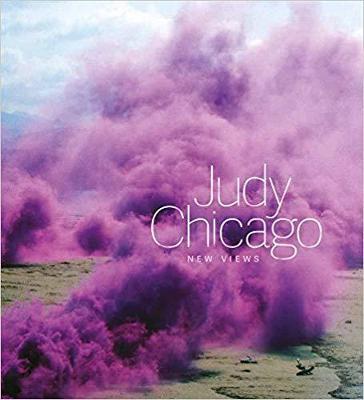 Judy Chicago: New Views (Hardback)