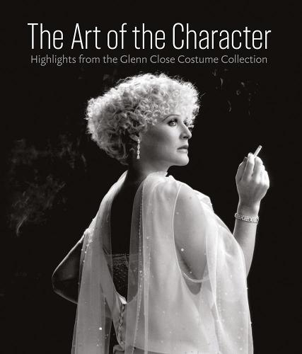 Art of the Character: Highlights from the Glenn Close Costume Collection (Hardback)