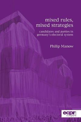 Mixed Rules, Mixed Strategies: Parties and Candidates in Germany's Electoral System (Paperback)