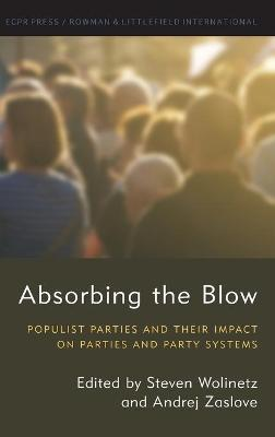 Absorbing the Blow: Populist Parties and their Impact on Parties and Party Systems - Studies in European Political Science (Hardback)