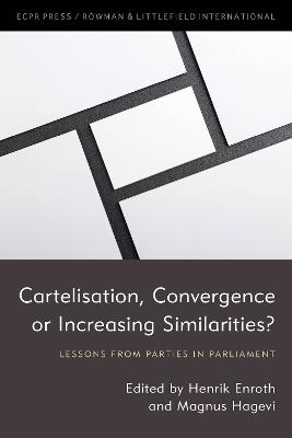 Cartelisation, Convergence or Increasing Similarities?: Lessons from Parties in Parliament - Studies in European Political Science (Hardback)