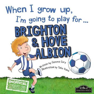 When I Grow Up I'm Going to Play for Brighton (Hardback)