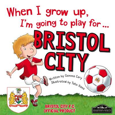 When I Grow Up I'm Going to Play for Bristol City (Hardback)
