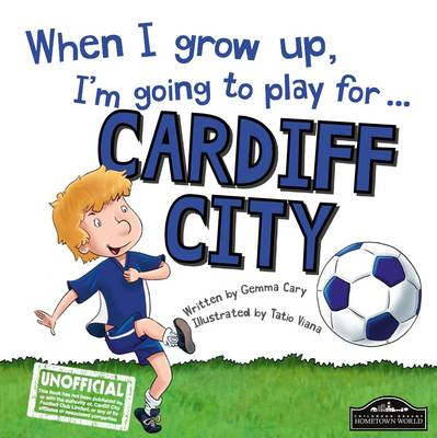 When I Grow Up I'm Going to Play for Cardiff (Hardback)