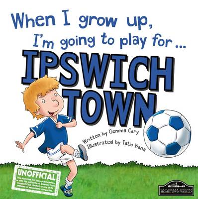 When I Grow Up I'm Going to Play for Ipswich (Hardback)