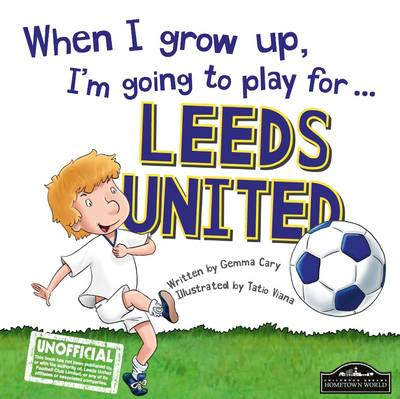 When I Grow Up I'm Going to Play for Leeds (Hardback)