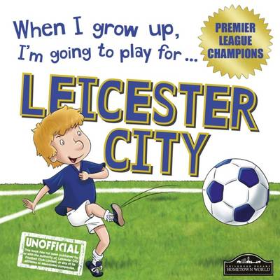 When I Grow Up I'm Going to Play for Leicester (Hardback)