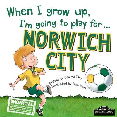 When I Grow Up I'm Going to Play for Norwich (Hardback)