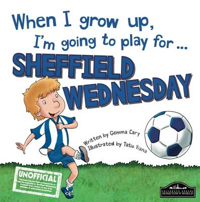 When I Grow Up I'm Going to Play for Sheffield Weds (Hardback)