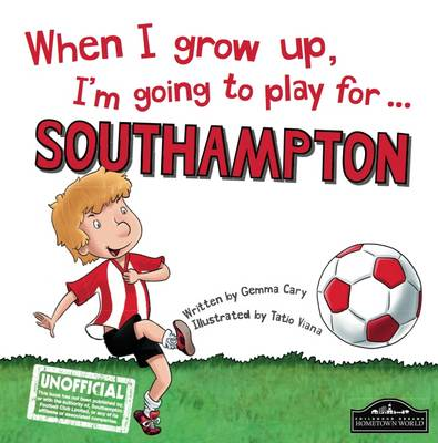 When I Grow Up I'm Going to Play for Southampton (Hardback)