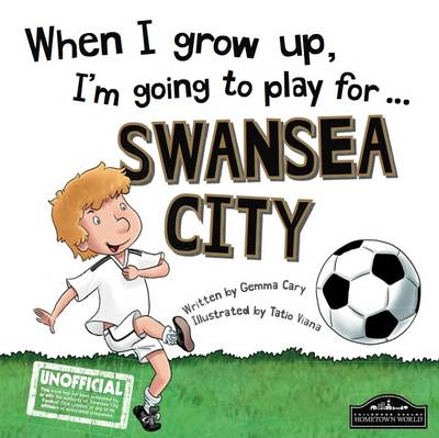 When I Grow Up I'm Going to Play for Swansea (Hardback)