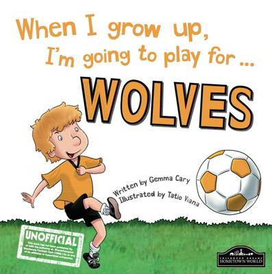 When I Grow Up I'm Going to Play for Wolves (Hardback)